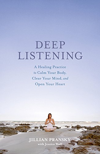 Deep Listening: A Healing Practice to Calm Your Body, Clear ...