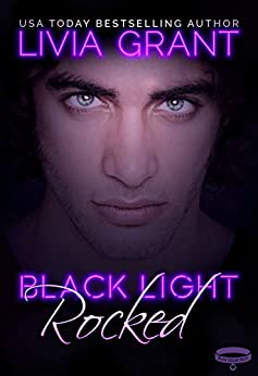 Black Light: Rocked (Black Light Series Book 1) by [Grant, Livia]