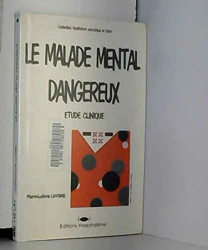 LE MALADE MENTAL DANGEREUX. Etude clinique par Pierre-Ludovic Lavoine
