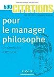 500 citations pour le manager philosophe - De Confucius à Wolinski
