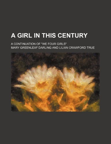 A girl in this century; a continuation of