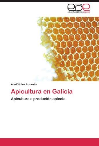 Apicultura en Galicia: Apicultura e produción apícola por Abel Yáñez Armesto
