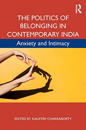 The Politics of Belonging in Contemporary India: Anxiety and Intimacy