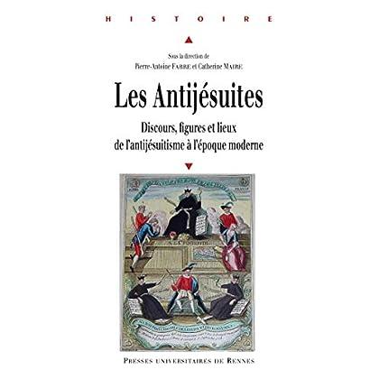 Les antijésuites: Discours, figures et lieux de l'antijésuitisme à l'époque moderne (Histoire)