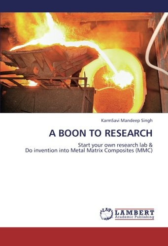 Book cover image for A BOON TO RESEARCH: Start your own research lab &  Do invention into Metal Matrix Composites (MMC)