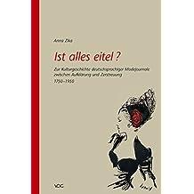 Ist alles eitel?: Zur Kulturgeschichte deutschsprachiger Modejournale zwischen Aufklärung und Zerstreuung. (1750-1950)