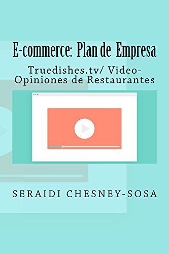 E-commerce: Plan de empresa/ Truedishes.tv/ Video-Opiniones de Restaurantes