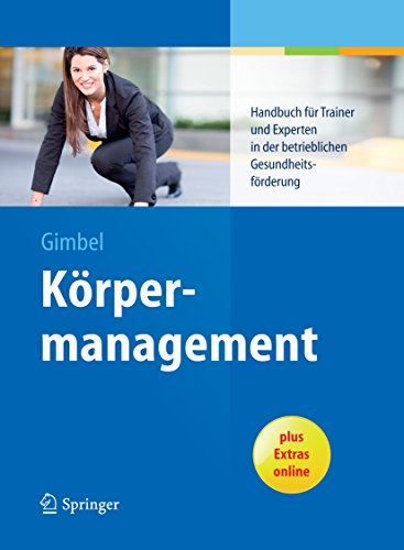 Körpermanagement: Handbuch für Trainer und Experten in der betrieblichen Gesundheitsförderung -