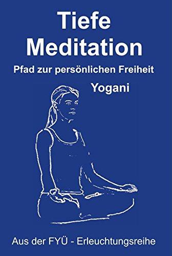Tiefe Meditation: Pfad zur persönlichen Freiheit (FYÜ - Erleuchtungsreihe / Fortgeschrittene Yoga Übungen)