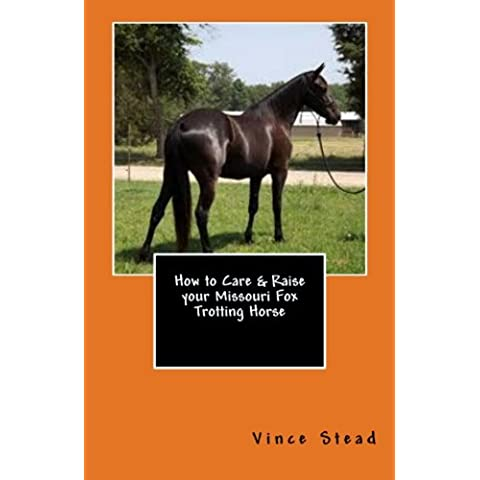 How to Care & Raise your Missouri Fox Trotting Horse (English Edition)