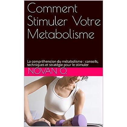 Comprendre son métabolisme pour perdre du poids efficacement et Vivre en Bonne Santé: Accélérez votre métabolisme et perdez du poids d'une façon juste, saine et responsable.
