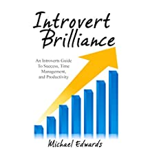 Introvert Brilliance: An Introverts Guide To Success, Time Management, and Productivity (How to Make Friends, Be More Social, and Comfortable In Any Situation)(For ... and Kids)(2020 UPDATE) (English Edition)