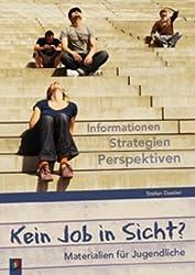 Kein Job in Sicht?: Informationen, Strategien, Perspektiven - Materialien für Jugendliche