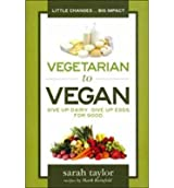 [ VEGETARIAN TO VEGAN: GIVE UP DAIRY. GIVE UP EGGS. FOR GOOD. ] Vegetarian to Vegan: Give Up Dairy. Give Up Eggs. for Good. By Taylor, Sarah ( Author ) Dec-2013 [ Paperback ]