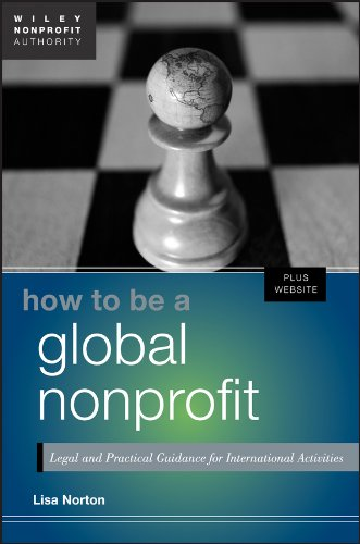 How to Be a Global Nonprofit: Legal and Practical Guidance for International Activities (Wiley Nonprofit Authority) por Lisa Norton