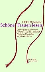 Schöne Frauen lesen: Über Ingeborg Bachmann, Annette von Droste-Hülshoff, Friederike Mayröcker, Virginia Woolf u.v.a.
