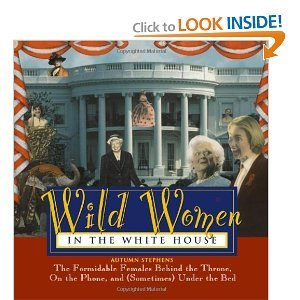 Wild Women in the White House: The Formidable Females Behind the Throne, On t...