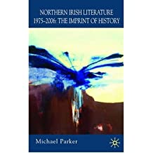 [(Northern Irish Literature, 1975-2006: Imprint of History v. 2)] [Author: Michael Parker] published on (December, 2007)