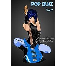 Pop Quiz Vol 7: 100 Multiple-Choice Questions on 7 Decades of Pop Music (Rock, Pop, 50s, 60s, 70s, 80s, 90s, 00s, Indie, Punk Rock, New Wave, Rap, Grunge, Heavy Rock, Glam Rock, Folk, Brit Pop)