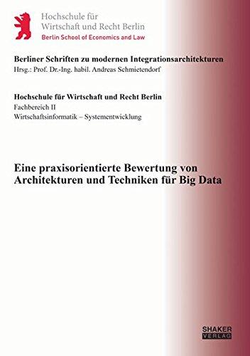 Eine praxisorientierte Bewertung von Architekturen und Techniken für Big Data (Berliner Schriften zu modernen Integrationsarchitekturen)
