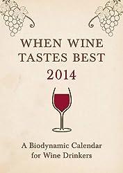 When Wine Tastes Best: A Biodynamic Calendar for Wine Drinkers 2014: 1