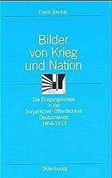 Bilder Von Krieg Und Nation: Die Einigungskriege in Der Bürgerlichen Öffentlichkeit Deutschlands 1864–1913 (Ordnungssysteme)