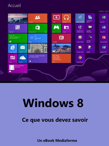 Windows 8 - Ce que vous devez savoir par Michel Martin