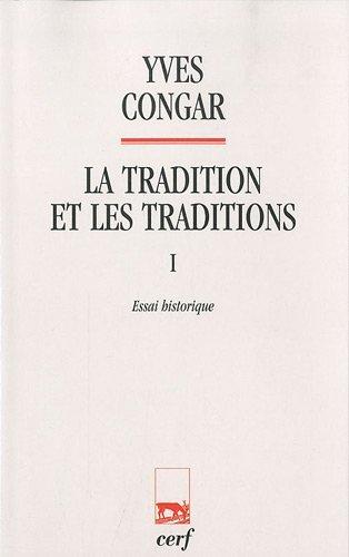 La tradition et les traditions : Tome 1, Essai historique par Yves Congar