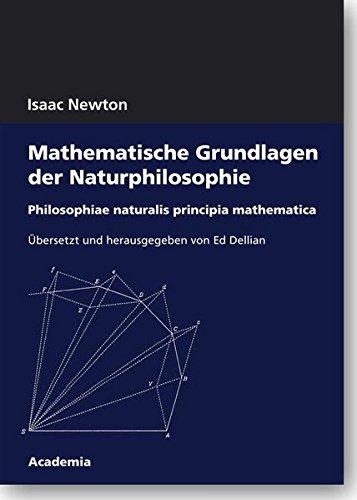 Mathematische Grundlagen der Naturphilosophie: Philosophiae naturalis principia mathematica