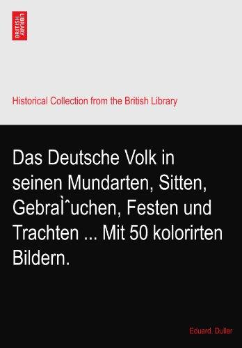 Das Deutsche Volk in seinen Mundarten, Sitten, Gebräuchen, Festen und Trachten ... Mit 50 kolorirten Bildern. (Bilder Von Trachten)