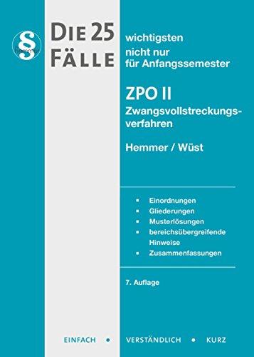 Die 25 wichtigsten Fälle nicht nur für Anfangssemester. ZPO 2 / Zwangsvollstreckungsverfahren: Einordnung - Gliederungen - Musterlösungen - ... - Zusammenfassungen (Skript Zivilrecht)