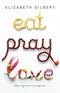 Eat Pray Love 10th-Anniversary Edition: One Woman's Search for Everything Across Italy, India and Indonesia par Elizabeth Gilbert
