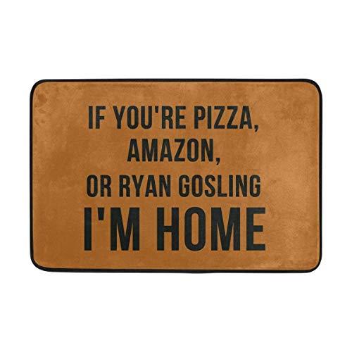 xcvnxtgndx Non Slip Door Mat Outdoor,Entrance Doormat If You're Pizza Amazon Or Ryan Gosling I'm Home Machine Washable Rug Non Slip Mats Bathroom Kitchen Decor Area Rug 23.6x15.7 inch