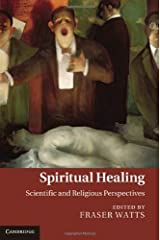 Spiritual Healing: Scientific and Religious Perspectives Kindle Edition