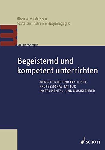 Begeisternd und kompetent unterrichten: Menschliche und fachliche Professionalität für Instrumental- und Musiklehrer (üben & musizieren) (Instrumental-pädagogik)