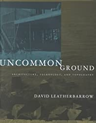 Uncommon Ground: Architecture, Technology, and Topography by David Leatherbarrow (2000-10-02)