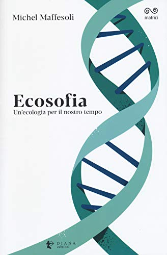 Ecosofia. Un'ecologia per il nostro tempo