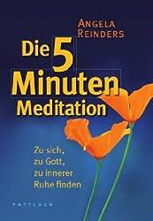 Die 5 Minuten Meditation: Zu sich, zu Gott, zu innerer Ruhe finden