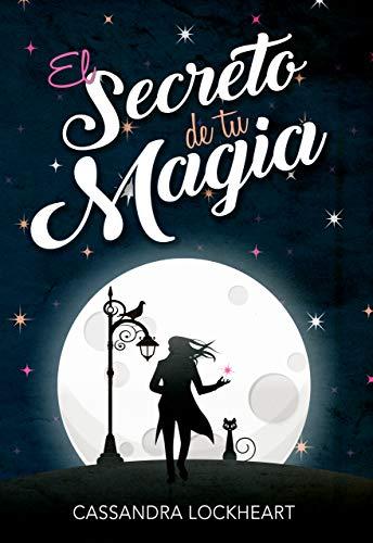 El secreto de tu magia (Secretos Arcanos 1) de Cassandra Lockheart