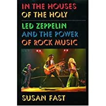 """[(In the Houses of the Holy: """"Led Zeppelin"""" and the Power of Rock Music)] [Author: Susan Fast] published on (September, 2001)"""