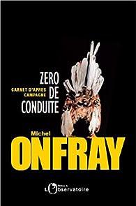 Zéro de conduite : Carnet d'après campagne par Michel Onfray