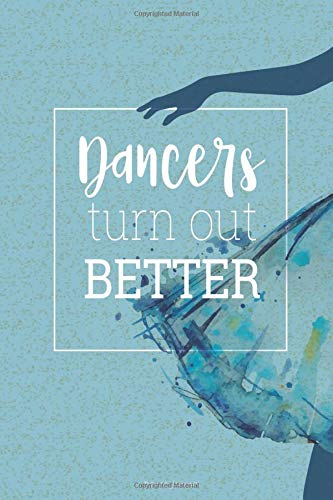 Dancers Turn Out Better: Dance Journal por Blue Heron Books