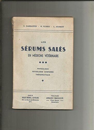 Les Sérums-salés en médecine vétérinaire : Physiologie, pathologie comparée, thérapeutique, par MM. E. Darraspen,... R. Florio,... et L. Joubert par E. Darraspen