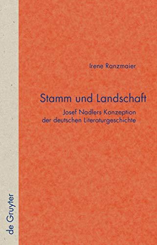Stamm und Landschaft: Josef Nadlers Konzeption der deutschen Literaturgeschichte (Quellen und Forschungen zur Literatur- und Kulturgeschichte)