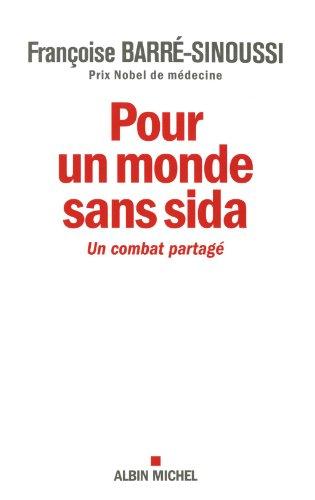 Pour un monde sans sida : Un combat partagé par Françoise Barré-Sinoussi, François Bouvier