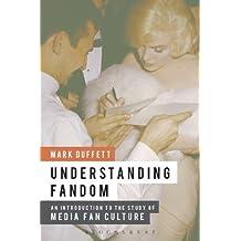 Understanding Fandom: An Introduction to the Study of Media Fan Culture by Mark Duffett (2013-08-15)