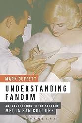 Understanding Fandom: An Introduction to the Study of Media Fan Culture by Mark Duffett (2013-10-10)