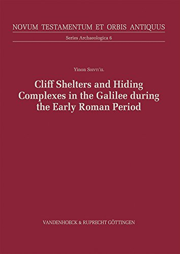 Cliff Shelters and Hiding Complexes: The Jewish Defense Methods in the Galilee during the Early Roman Period (Novum Testamentum et Orbis Antiquus, Series Archaeologica (NTOA.SA), Band 6)