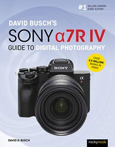 David Busch's Sony Alpha a7R IV Guide to Digital Photography (David Busch Camera Guide)