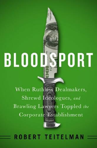 Bloodspot: When Ruthless Dealmakers, Shrewd Ideologues, and Brawling Lawyers Toppled the Corporate Establishment